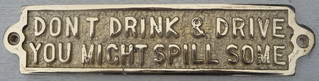 BRASS NOTICE - DONT DRINK & DRIVE YOU MIGHT SPILL SOME